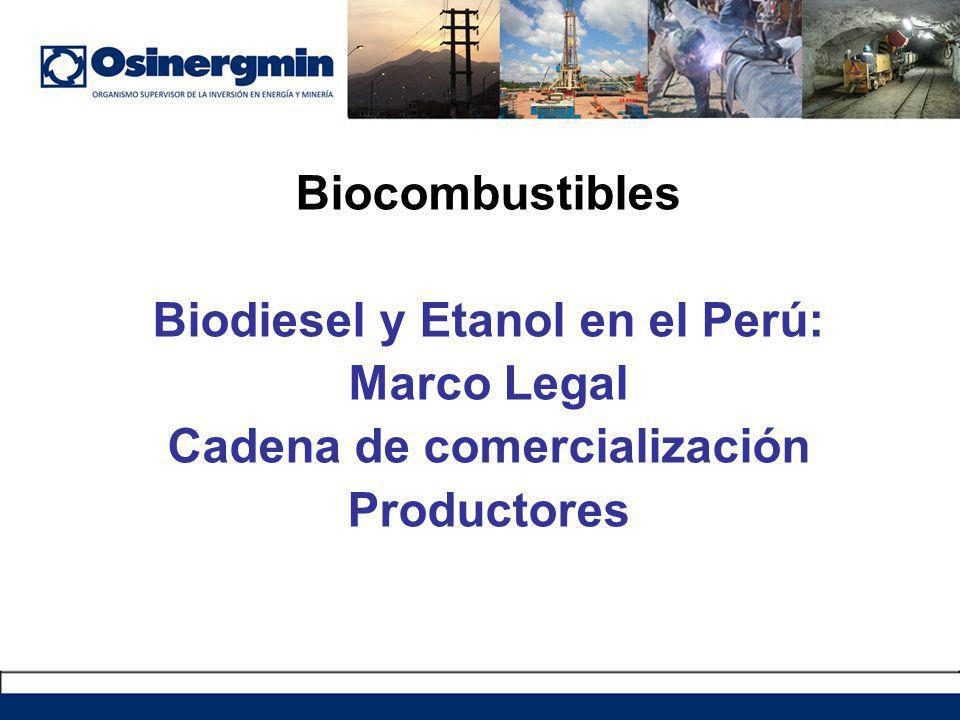Biocombustibles Biodiesel y Etanol en el Perú: Marco Legal Cadena de comercialización Productores