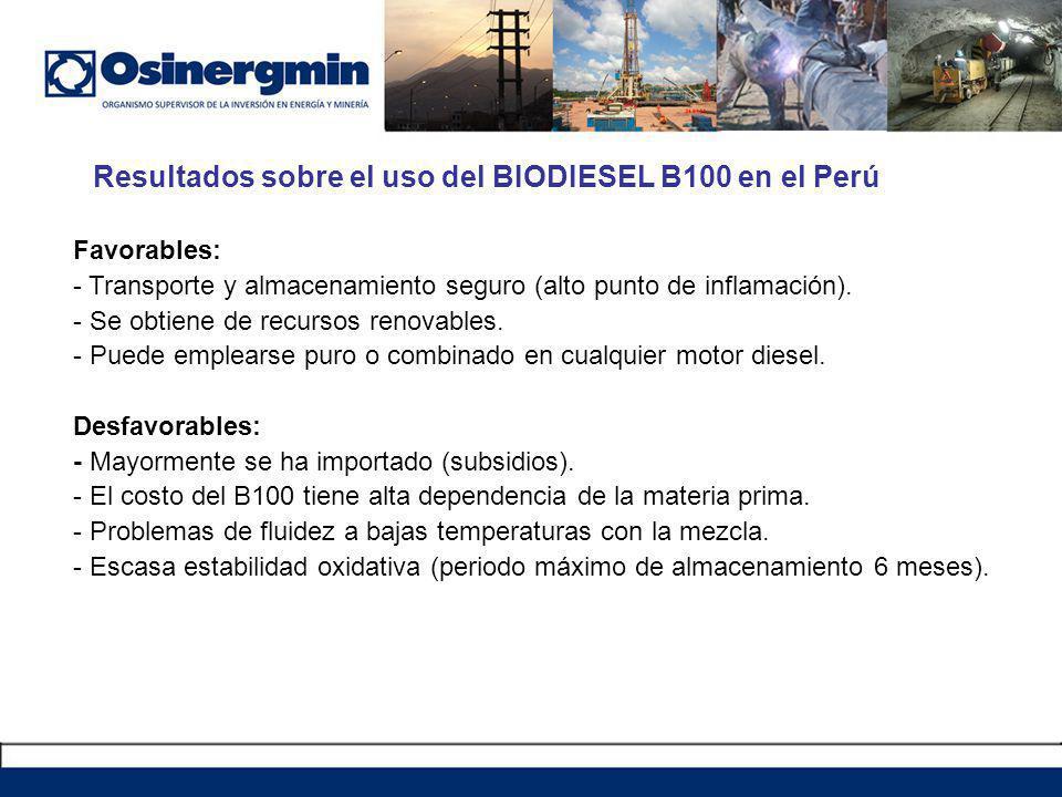 Resultados sobre el uso del BIODIESEL B100 en el Perú Favorables: - Transporte y almacenamiento seguro (alto punto de inflamación).