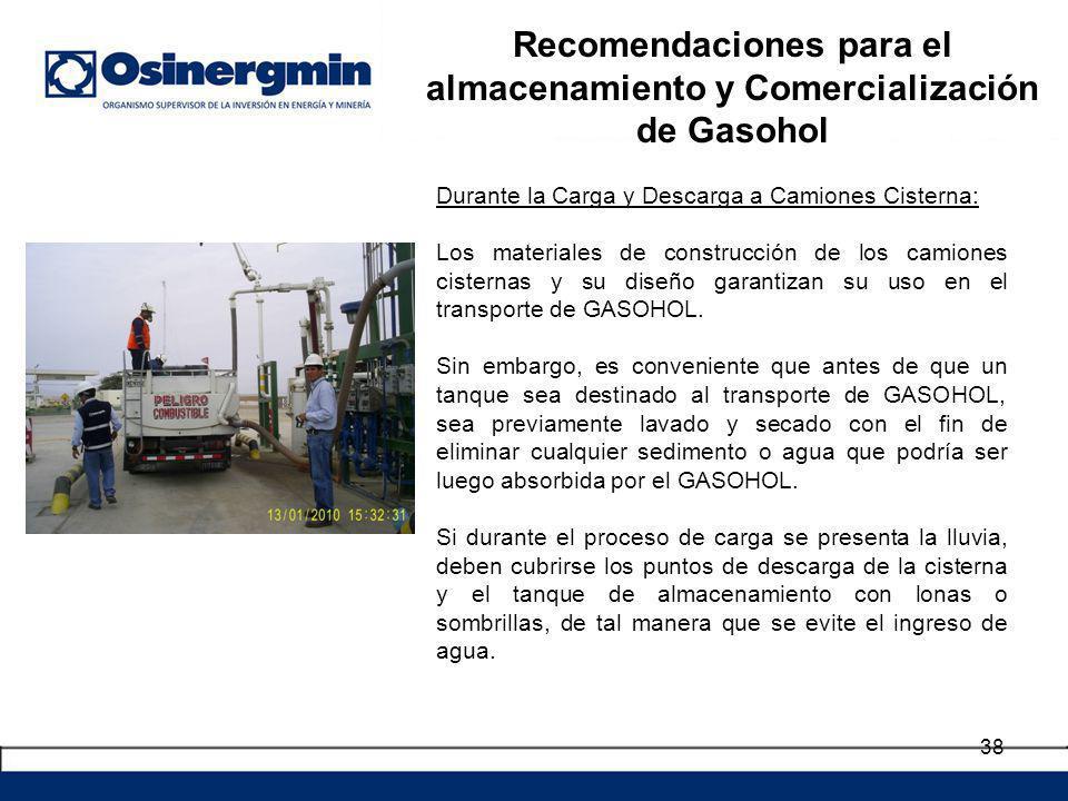 38 Durante la Carga y Descarga a Camiones Cisterna: Los materiales de construcción de los camiones cisternas y su diseño garantizan su uso en el transporte de GASOHOL.