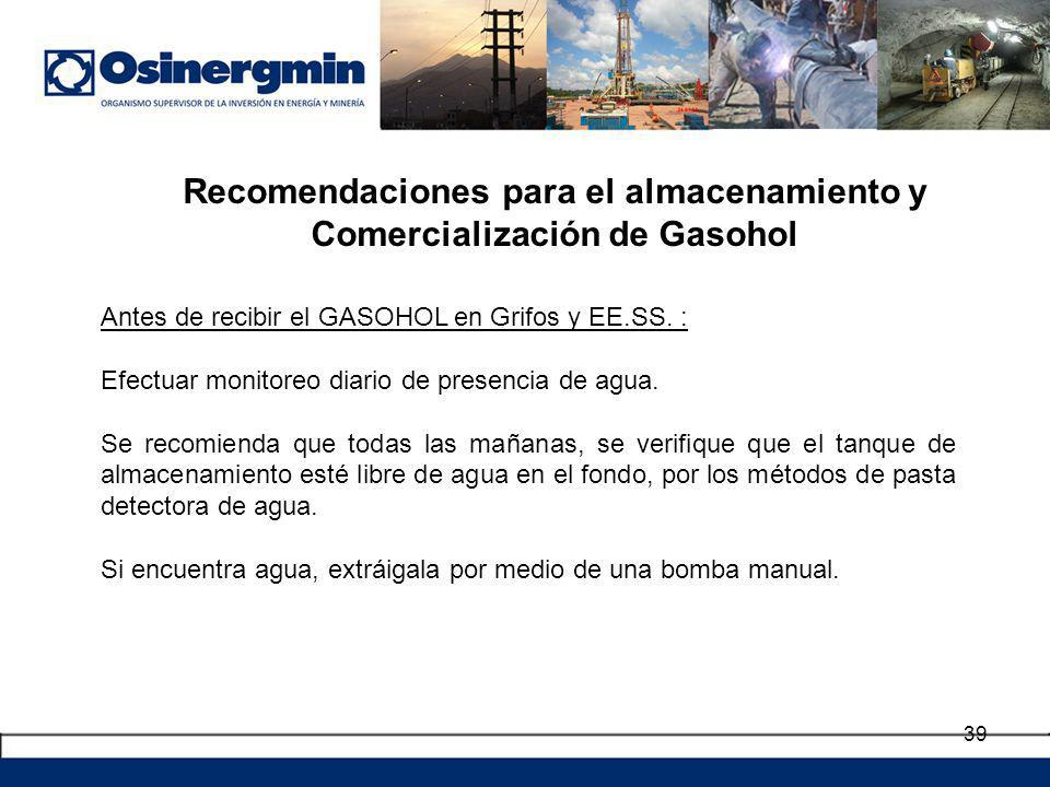 39 Recomendaciones para el almacenamiento y Comercialización de Gasohol Antes de recibir el GASOHOL en Grifos y EE.SS.