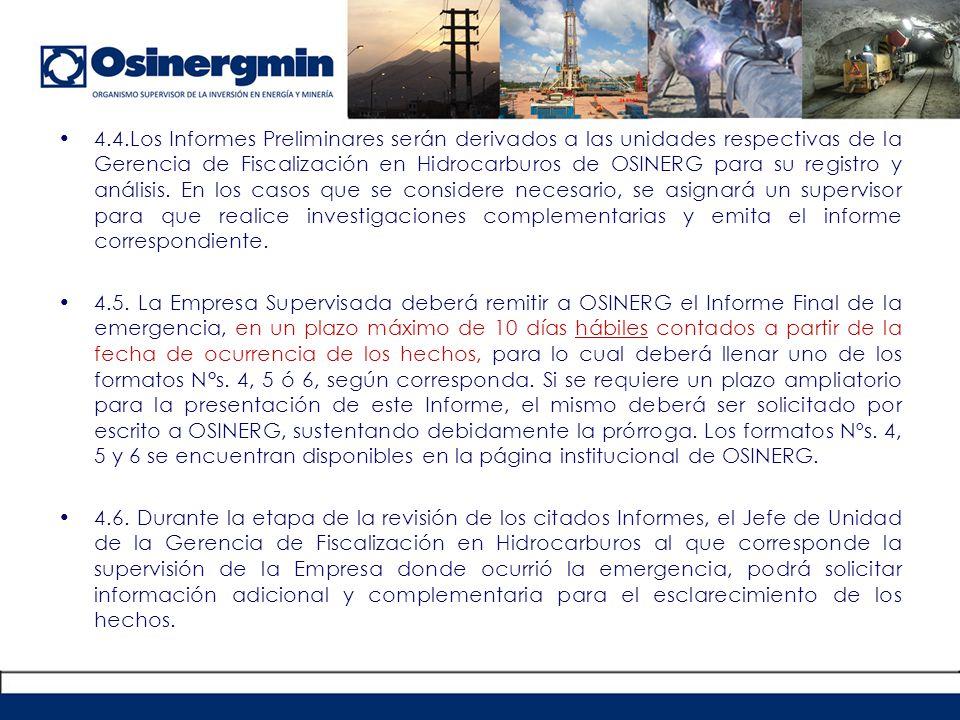 4.4.Los Informes Preliminares serán derivados a las unidades respectivas de la Gerencia de Fiscalización en Hidrocarburos de OSINERG para su registro y análisis.