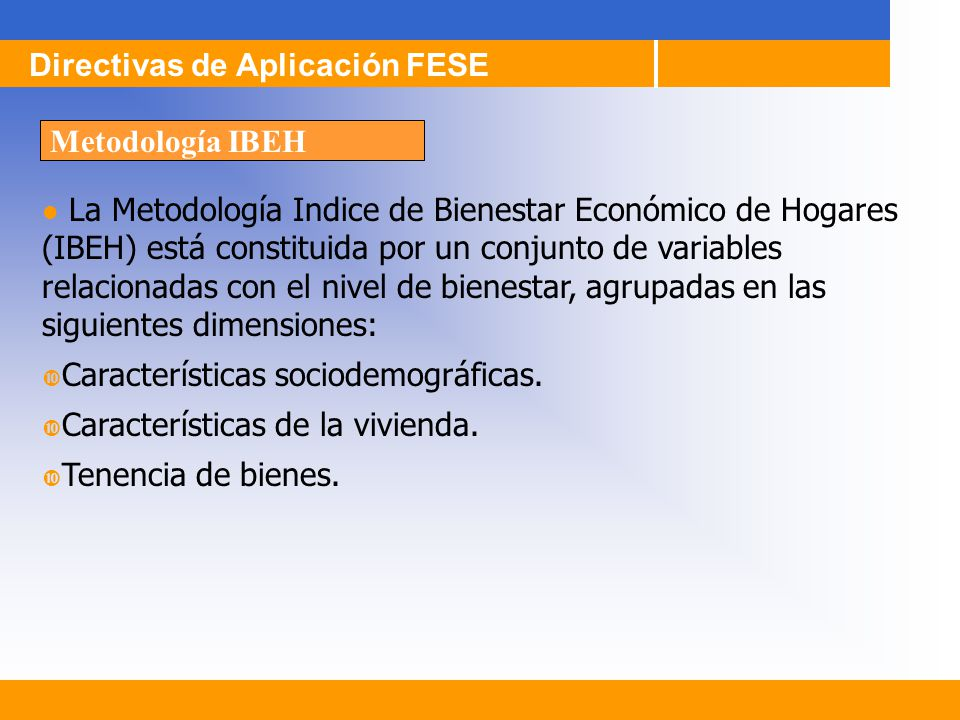 La Metodología Indice de Bienestar Económico de Hogares (IBEH) está constituida por un conjunto de variables relacionadas con el nivel de bienestar, a