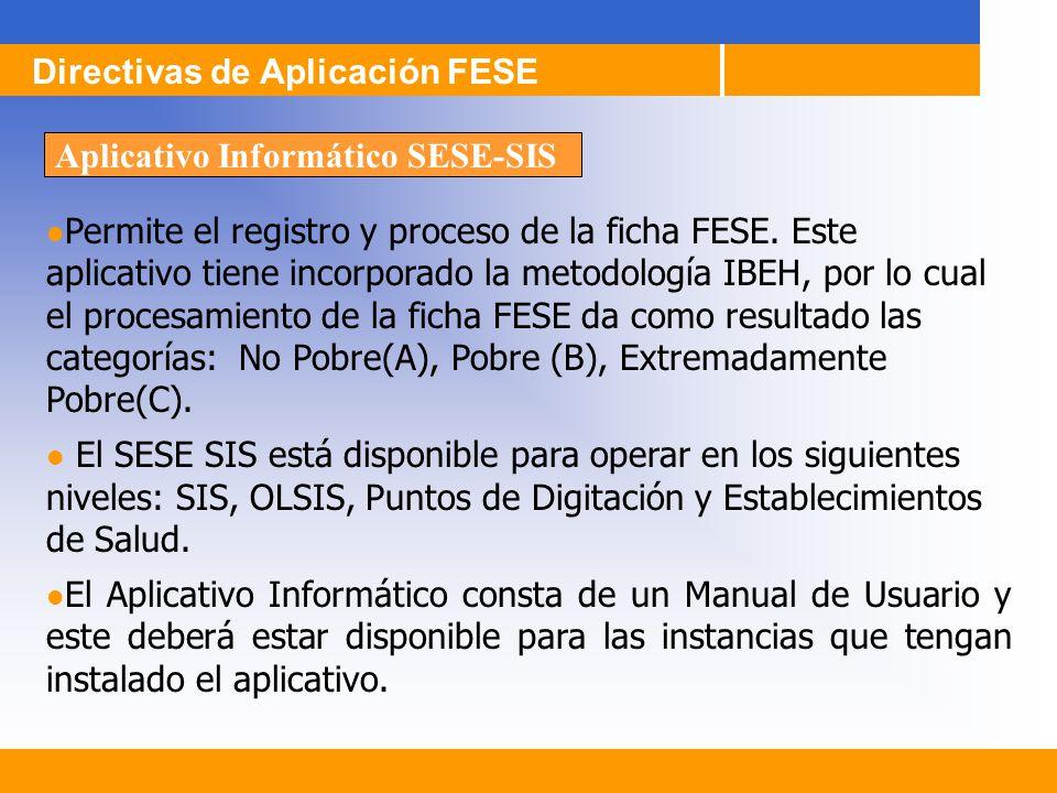 Directivas de Aplicación FESE Aplicativo Informático SESE-SIS Permite el registro y proceso de la ficha FESE. Este aplicativo tiene incorporado la met