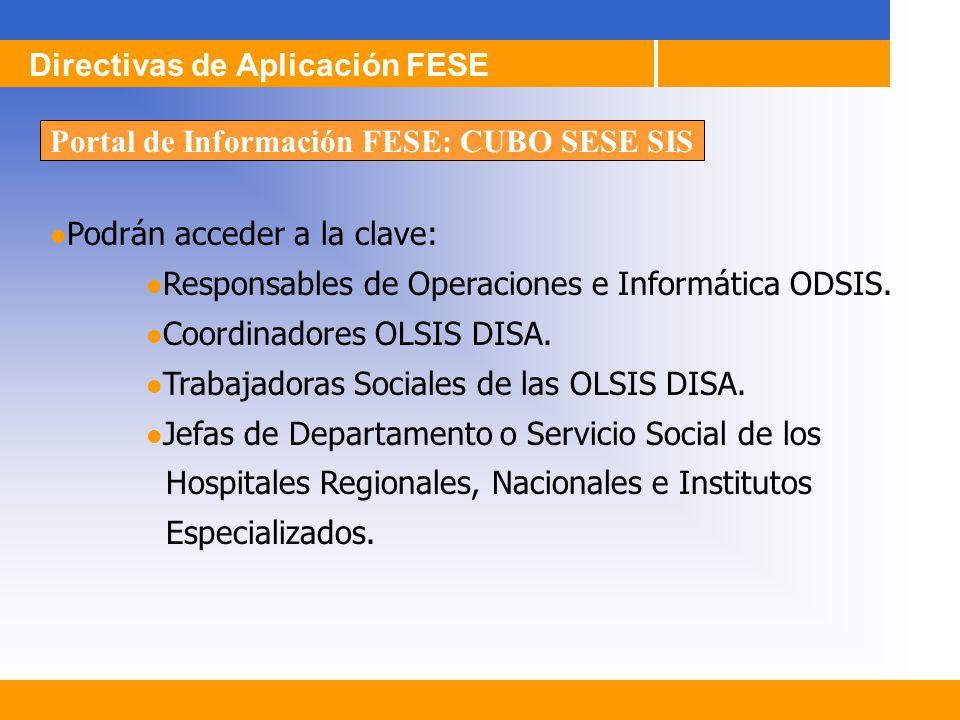 Directivas de Aplicación FESE Portal de Información FESE: CUBO SESE SIS Podrán acceder a la clave: Responsables de Operaciones e Informática ODSIS. Co