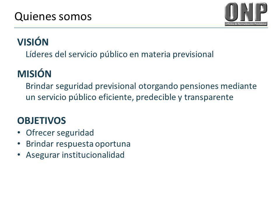 Quienes somos VISIÓN Líderes del servicio público en materia previsional MISIÓN Brindar seguridad previsional otorgando pensiones mediante un servicio