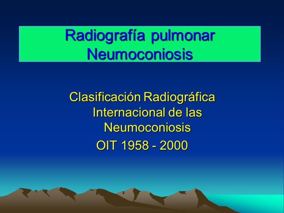Radiografía pulmonar Neumoconiosis Clasificación Radiográfica Internacional de las Neumoconiosis OIT 1958 - 2000