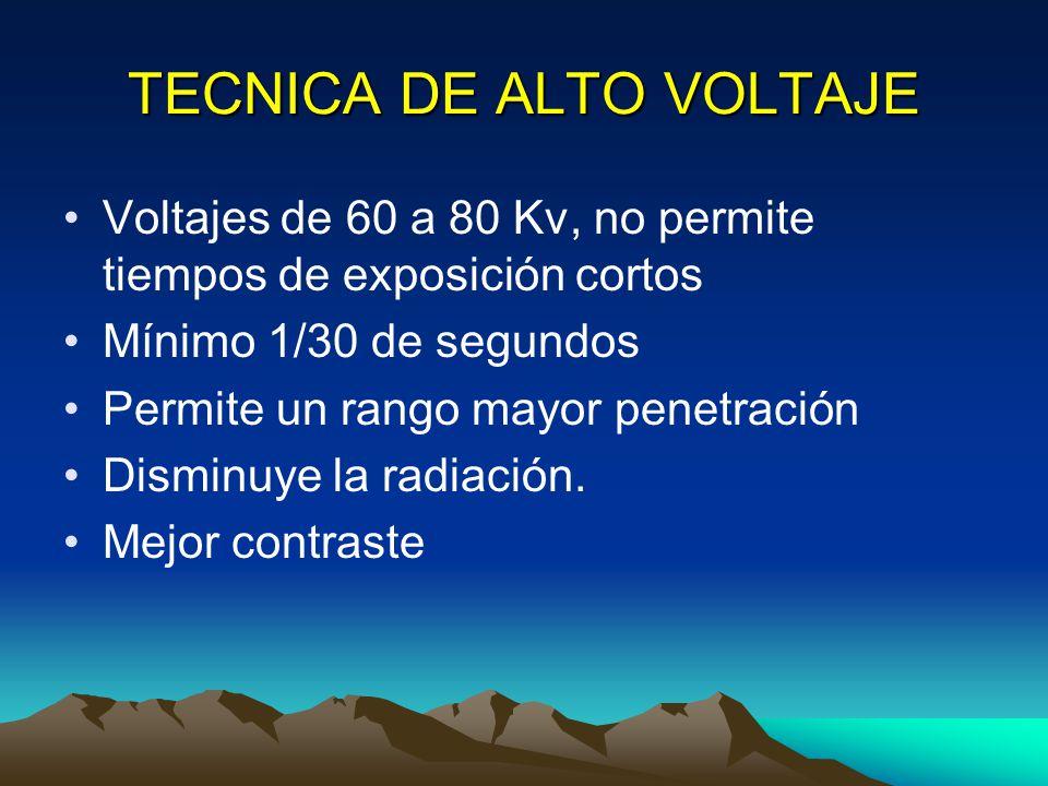 TECNICA DE ALTO VOLTAJE Voltajes de 60 a 80 Kv, no permite tiempos de exposición cortos Mínimo 1/30 de segundos Permite un rango mayor penetración Disminuye la radiación.