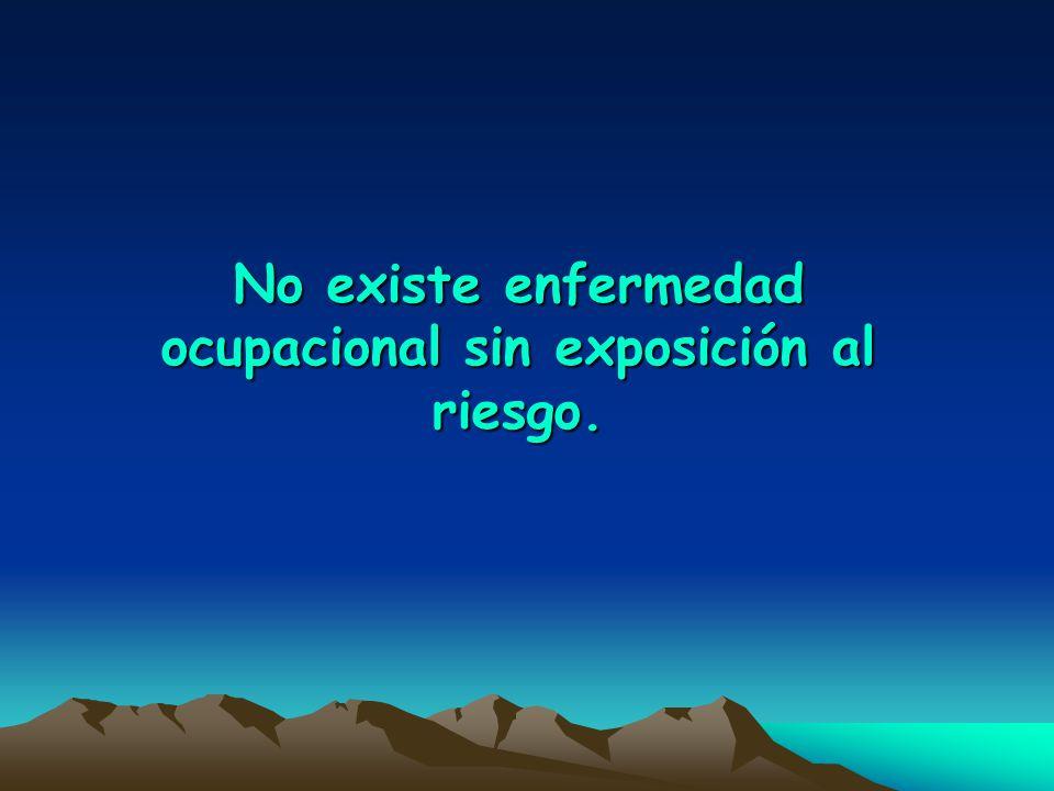 No existe enfermedad ocupacional sin exposición al riesgo.