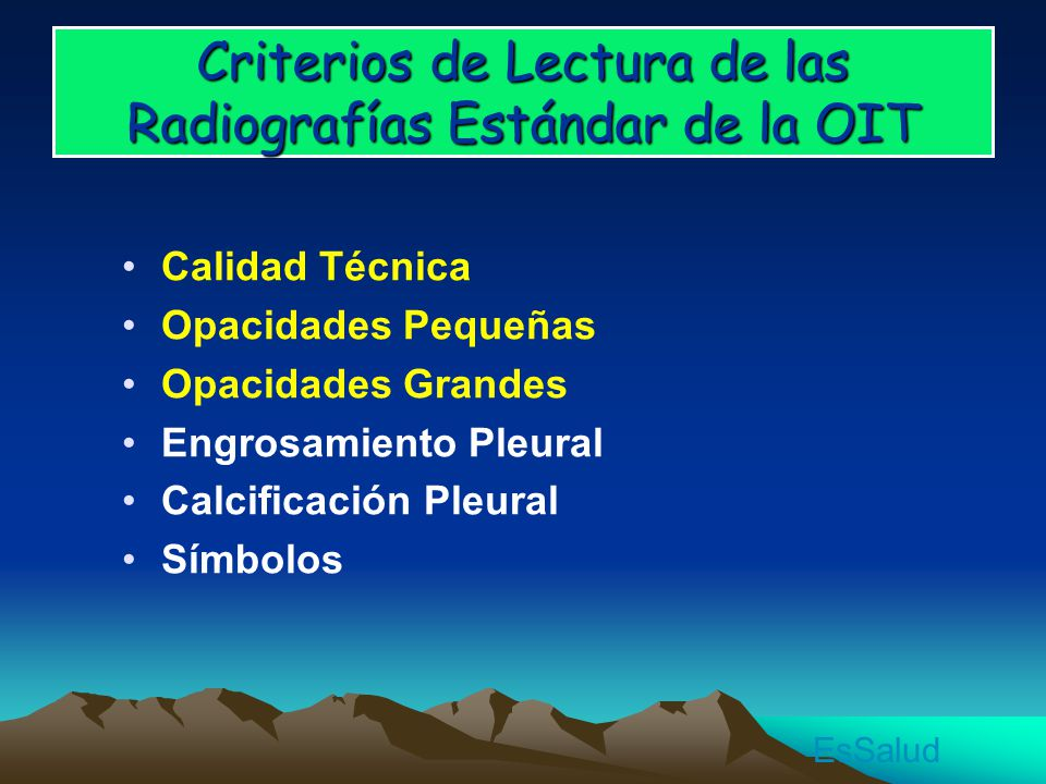 Criterios de Lectura de las Radiografías Estándar de la OIT Calidad Técnica Opacidades Pequeñas Opacidades Grandes Engrosamiento Pleural Calcificación Pleural Símbolos EsSalud
