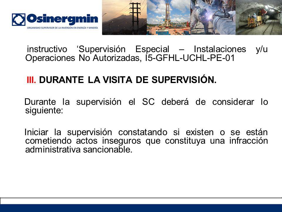instructivo Supervisión Especial – Instalaciones y/u Operaciones No Autorizadas, I5-GFHL-UCHL-PE-01 III. DURANTE LA VISITA DE SUPERVISIÓN. Durante la