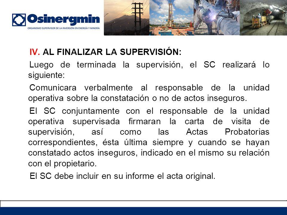 IV. AL FINALIZAR LA SUPERVISIÓN: Luego de terminada la supervisión, el SC realizará lo siguiente: Comunicara verbalmente al responsable de la unidad o
