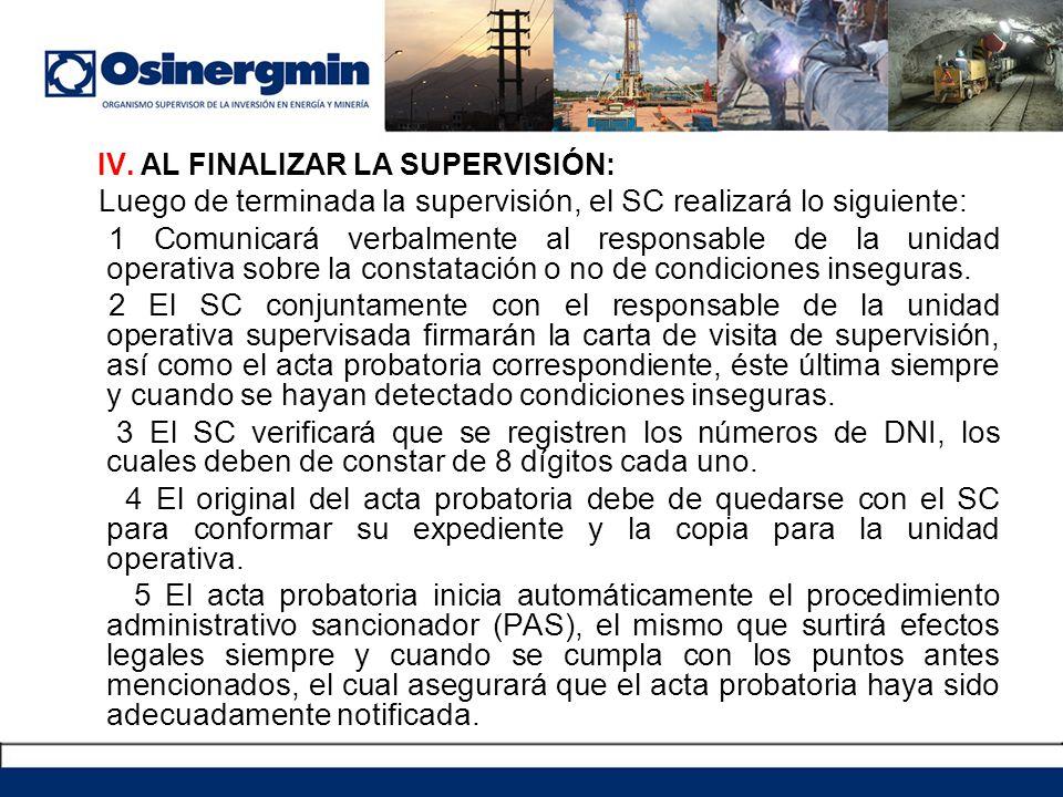 IV. AL FINALIZAR LA SUPERVISIÓN: Luego de terminada la supervisión, el SC realizará lo siguiente: 1 Comunicará verbalmente al responsable de la unidad