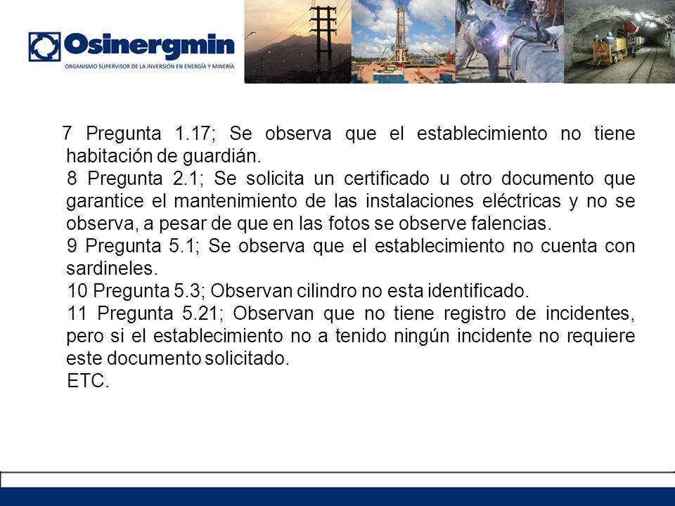 7 Pregunta 1.17; Se observa que el establecimiento no tiene habitación de guardián. 8 Pregunta 2.1; Se solicita un certificado u otro documento que ga