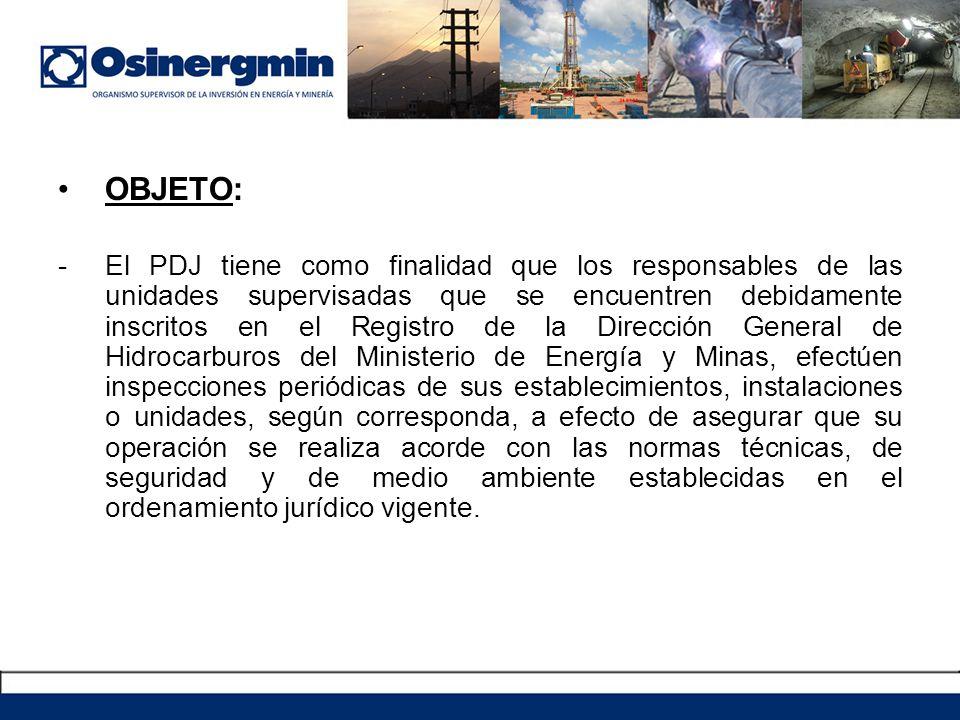 OBJETO: -El PDJ tiene como finalidad que los responsables de las unidades supervisadas que se encuentren debidamente inscritos en el Registro de la Di
