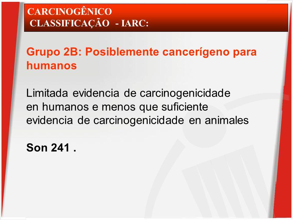 CARCINOGÊNICO CLASSIFICAÇÃO - IARC: Grupo 2B: Posiblemente cancerígeno para humanos Limitada evidencia de carcinogenicidade en humanos e menos que suficiente evidencia de carcinogenicidade en animales Son 241.