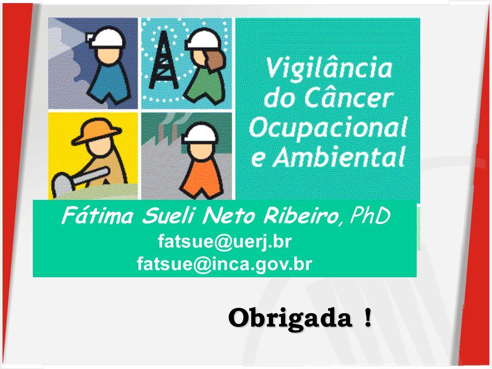 Obrigada ! Fátima Sueli Neto Ribeiro, PhD fatsue@uerj.br fatsue@inca.gov.br