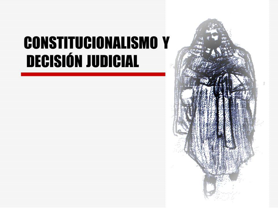 CONSTITUCIONALISMO Y DECISIÓN JUDICIAL