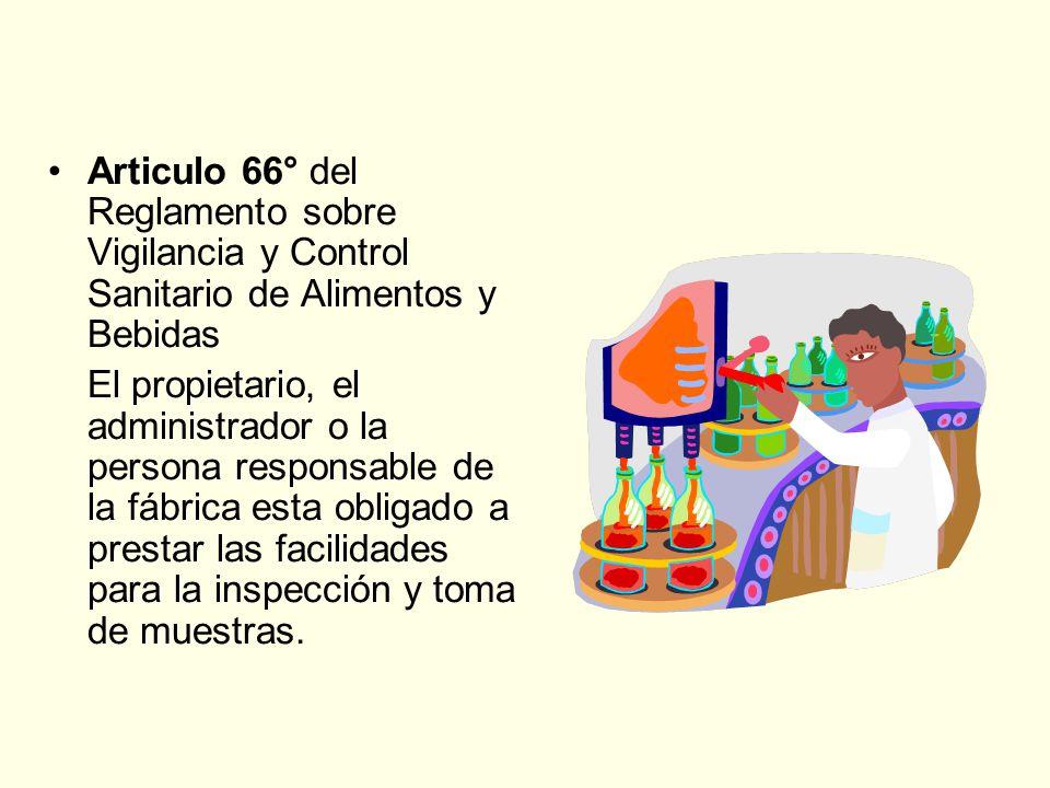 Articulo 66° del Reglamento sobre Vigilancia y Control Sanitario de Alimentos y Bebidas El propietario, el administrador o la persona responsable de l