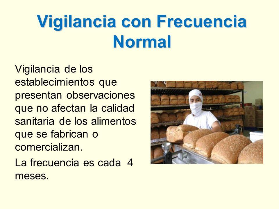 Vigilancia con Frecuencia Normal Vigilancia de los establecimientos que presentan observaciones que no afectan la calidad sanitaria de los alimentos que se fabrican o comercializan.