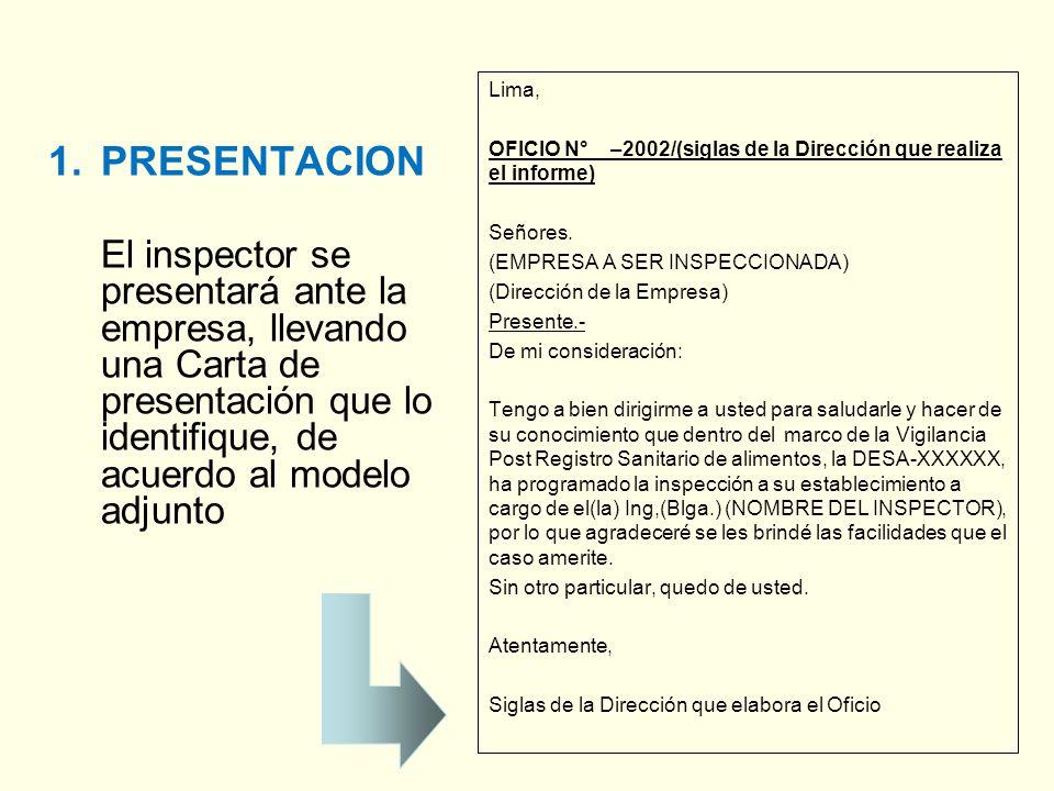 1.PRESENTACION El inspector se presentará ante la empresa, llevando una Carta de presentación que lo identifique, de acuerdo al modelo adjunto Lima, OFICIO N° –2002/(siglas de la Dirección que realiza el informe) Señores.