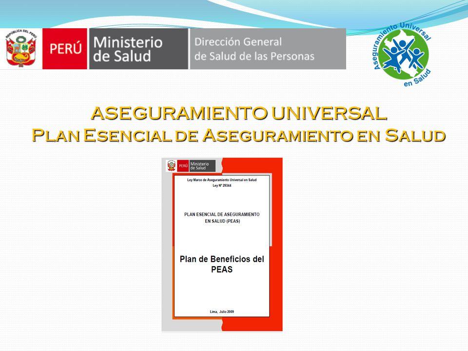 ASEGURAMIENTO UNIVERSAL Todos los peruanos tendrán acceso a un seguro de salud, a través del acceso a un Plan de salud que garantice un conjunto de prestaciones, independiente del régimen de aseguramiento que elijan.