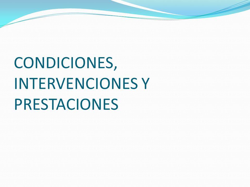 CONDICIONES, INTERVENCIONES Y PRESTACIONES
