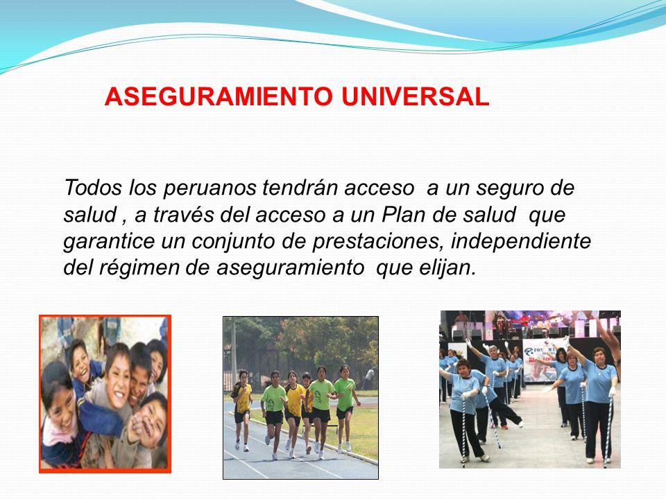 ASEGURAMIENTO UNIVERSAL Todos los peruanos tendrán acceso a un seguro de salud, a través del acceso a un Plan de salud que garantice un conjunto de pr