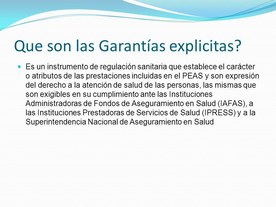 Que son las Garantías explicitas? Es un instrumento de regulación sanitaria que establece el carácter o atributos de las prestaciones incluidas en el