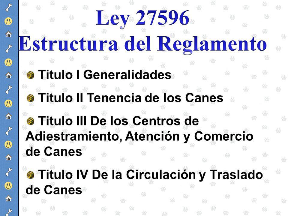Titulo I Generalidades Titulo II Tenencia de los Canes Titulo III De los Centros de Adiestramiento, Atención y Comercio de Canes Titulo IV De la Circu