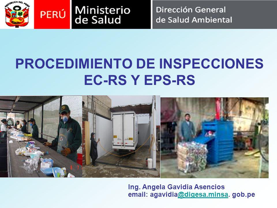 PROCEDIMIENTO DE INSPECCIONES EC-RS Y EPS-RS Ing. Angela Gavidia Asencios email: agavidia@digesa.minsa. gob.pe@digesa.minsa