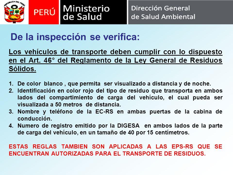 De la inspección se verifica: Los vehículos de transporte deben cumplir con lo dispuesto en el Art. 46° del Reglamento de la Ley General de Residuos S