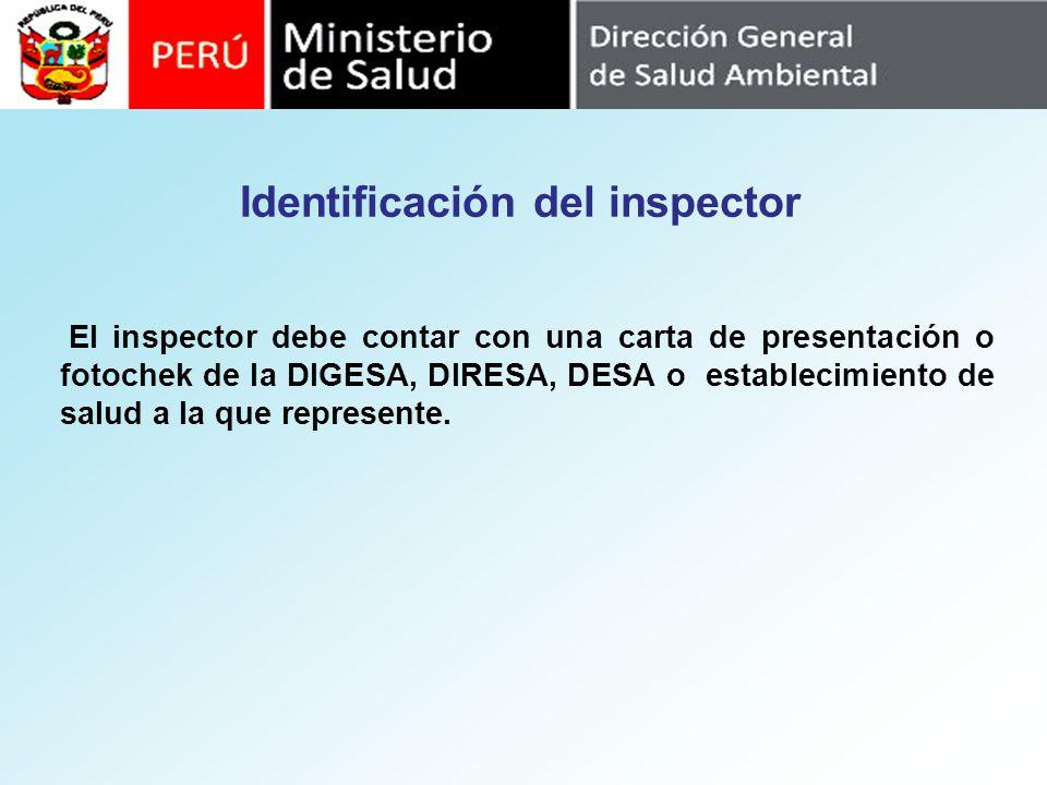 Identificación del inspector El inspector debe contar con una carta de presentación o fotochek de la DIGESA, DIRESA, DESA o establecimiento de salud a
