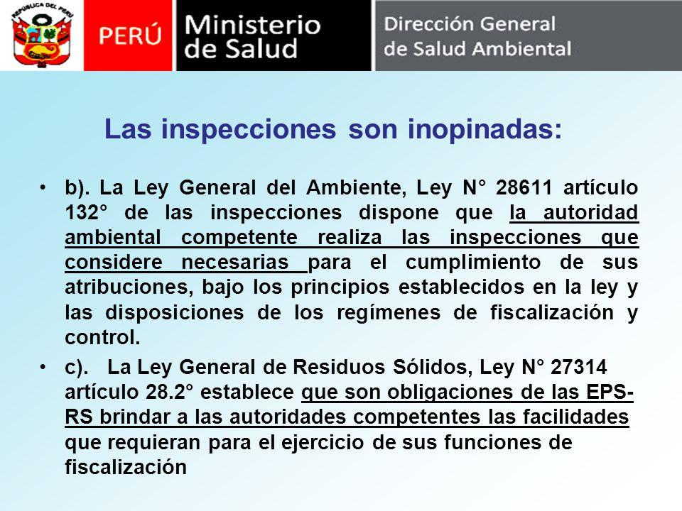 Las inspecciones son inopinadas: b). La Ley General del Ambiente, Ley N° 28611 artículo 132° de las inspecciones dispone que la autoridad ambiental co