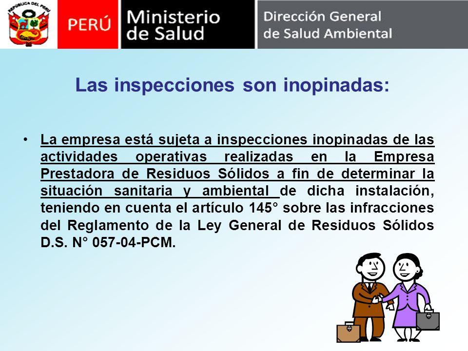 Las inspecciones son inopinadas: La empresa está sujeta a inspecciones inopinadas de las actividades operativas realizadas en la Empresa Prestadora de