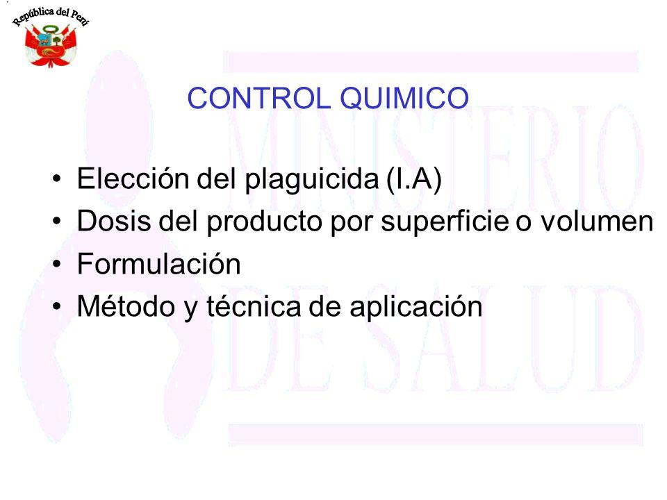CONTROL QUIMICO Elección del plaguicida (I.A) Dosis del producto por superficie o volumen Formulación Método y técnica de aplicación