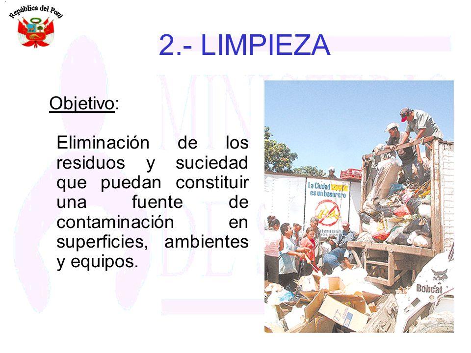 Objetivo: Eliminación de los residuos y suciedad que puedan constituir una fuente de contaminación en superficies, ambientes y equipos. 2.- LIMPIEZA