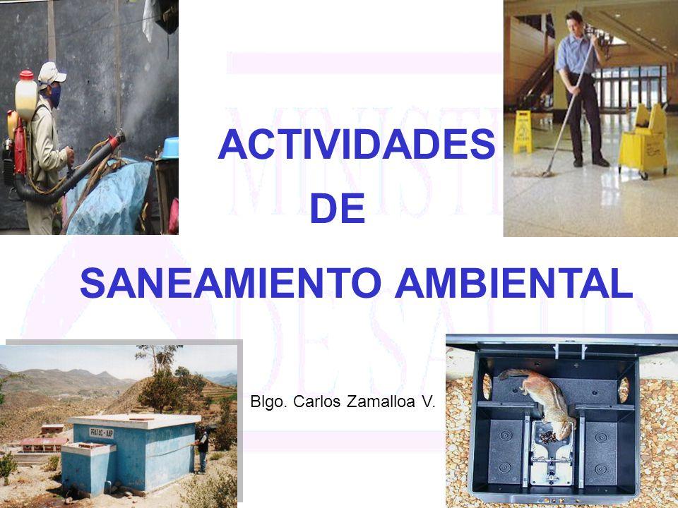 ACTIVIDADES DE SANEAMIENTO AMBIENTAL Blgo. Carlos Zamalloa V.