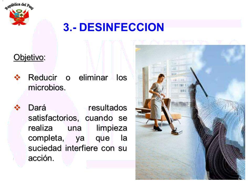 Objetivo: Reducir o eliminar los microbios. Reducir o eliminar los microbios. Dará resultados satisfactorios, cuando se realiza una limpieza completa,