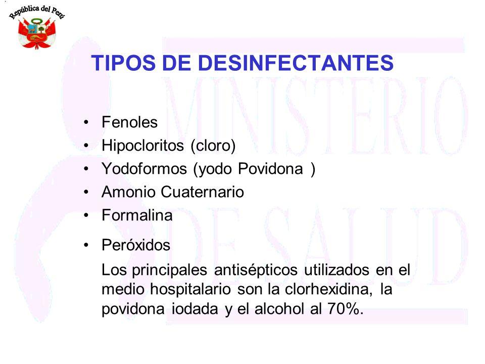 TIPOS DE DESINFECTANTES Fenoles Hipocloritos (cloro) Yodoformos (yodo Povidona ) Amonio Cuaternario Formalina Peróxidos Los principales antisépticos u