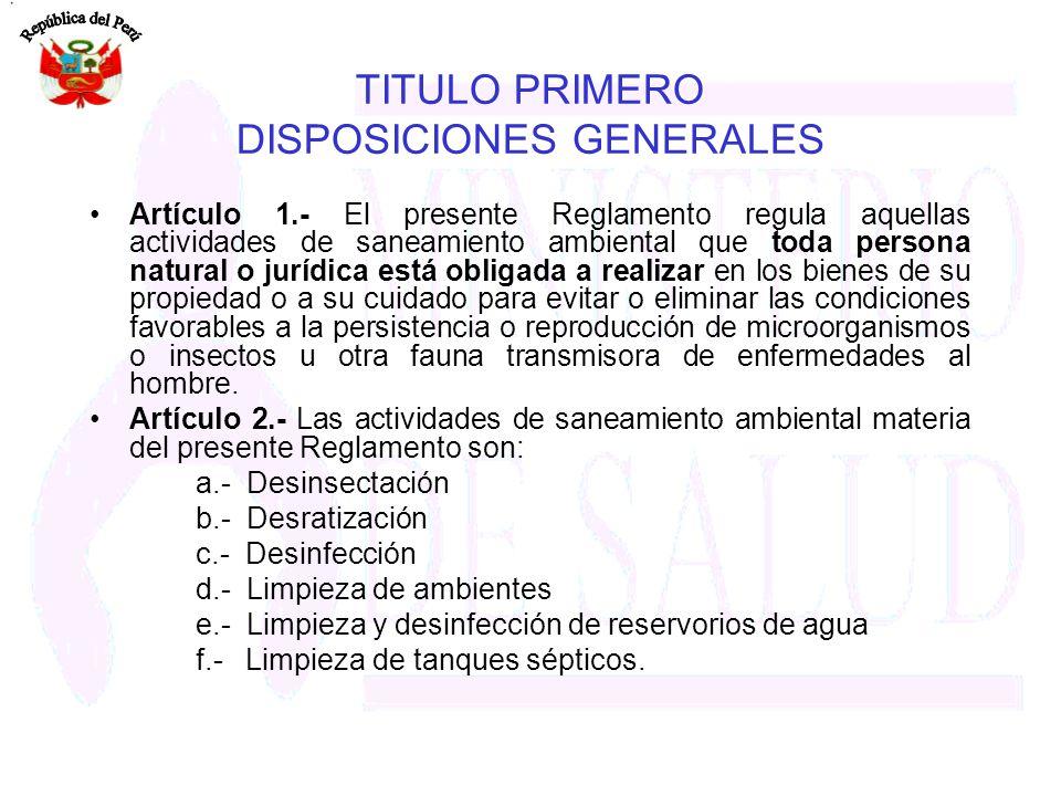 TITULO PRIMERO DISPOSICIONES GENERALES Artículo 1.- El presente Reglamento regula aquellas actividades de saneamiento ambiental que toda persona natur