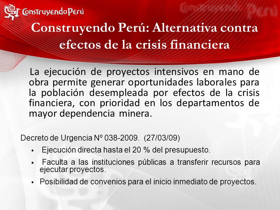 Construyendo Perú: Alternativa contra efectos de la crisis financiera La ejecución de proyectos intensivos en mano de obra permite generar oportunidades laborales para la población desempleada por efectos de la crisis financiera, con prioridad en los departamentos de mayor dependencia minera.