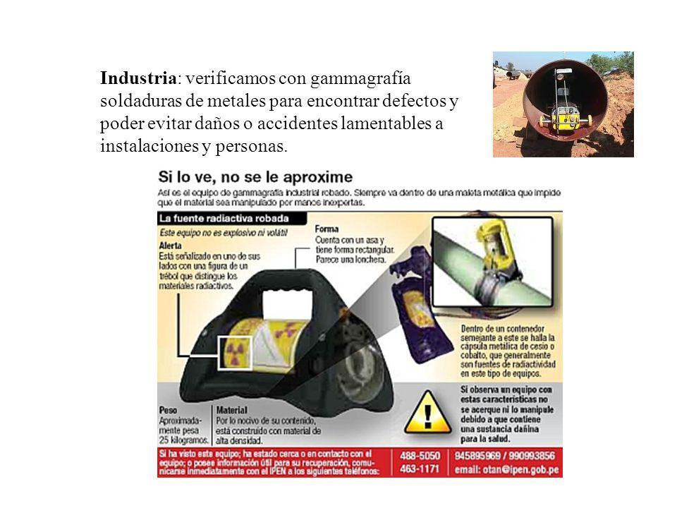 Industria: verificamos con gammagrafía soldaduras de metales para encontrar defectos y poder evitar daños o accidentes lamentables a instalaciones y p