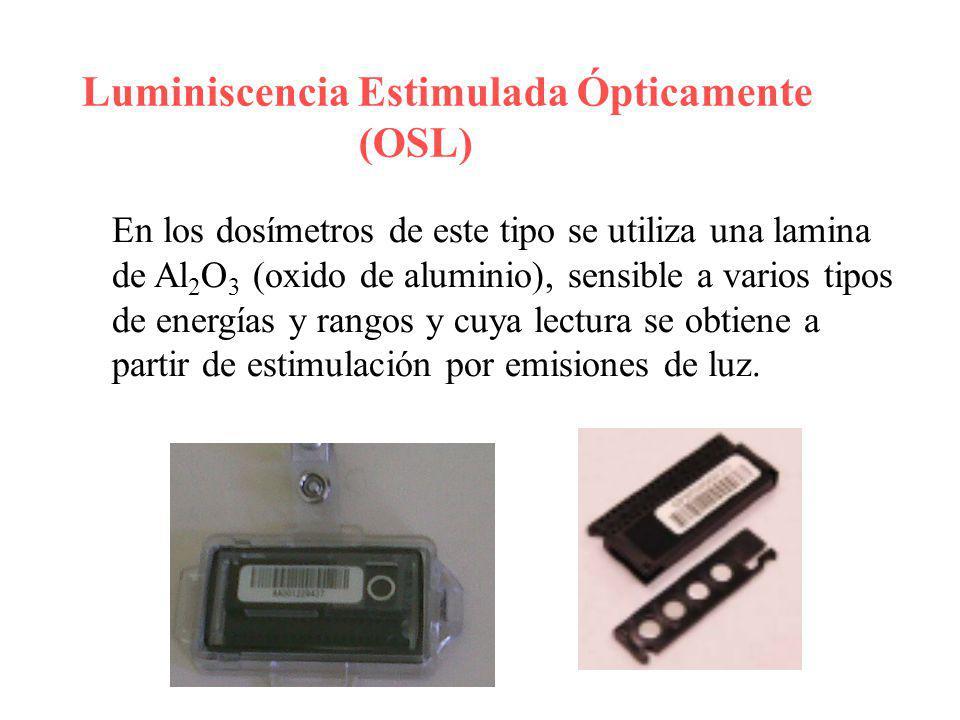 Luminiscencia Estimulada Ópticamente (OSL) En los dosímetros de este tipo se utiliza una lamina de Al 2 O 3 (oxido de aluminio), sensible a varios tip
