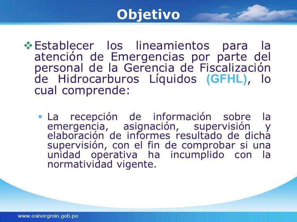 www.osinergmin.gob.pe Objetivo Establecer los lineamientos para la atención de Emergencias por parte del personal de la Gerencia de Fiscalización de H
