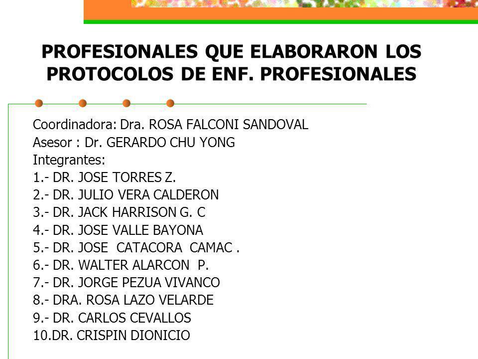 PROFESIONALES QUE ELABORARON LOS PROTOCOLOS DE ENF. PROFESIONALES Coordinadora: Dra. ROSA FALCONI SANDOVAL Asesor : Dr. GERARDO CHU YONG Integrantes: