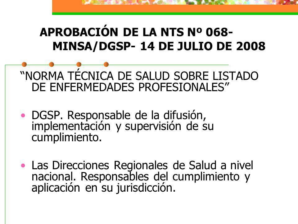 APROBACIÓN DE LA NTS Nº 068- MINSA/DGSP- 14 DE JULIO DE 2008 NORMA TÉCNICA DE SALUD SOBRE LISTADO DE ENFERMEDADES PROFESIONALES DGSP. Responsable de l