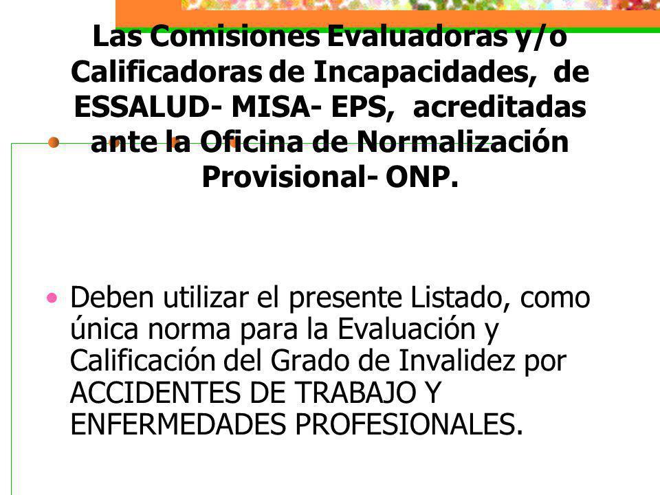 Las Comisiones Evaluadoras y/o Calificadoras de Incapacidades, de ESSALUD- MISA- EPS, acreditadas ante la Oficina de Normalización Provisional- ONP. D