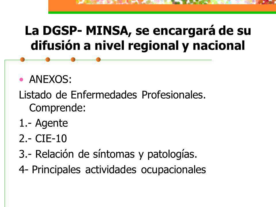 La DGSP- MINSA, se encargará de su difusión a nivel regional y nacional ANEXOS: Listado de Enfermedades Profesionales. Comprende: 1.- Agente 2.- CIE-1