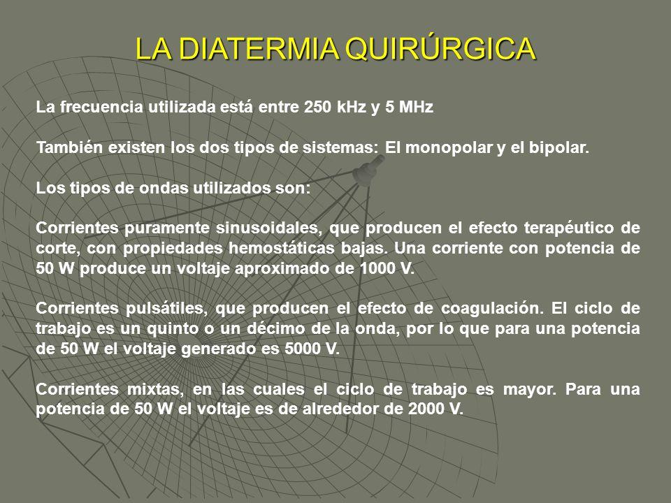 LA DIATERMIA QUIRÚRGICA La frecuencia utilizada está entre 250 kHz y 5 MHz También existen los dos tipos de sistemas: El monopolar y el bipolar. Los t