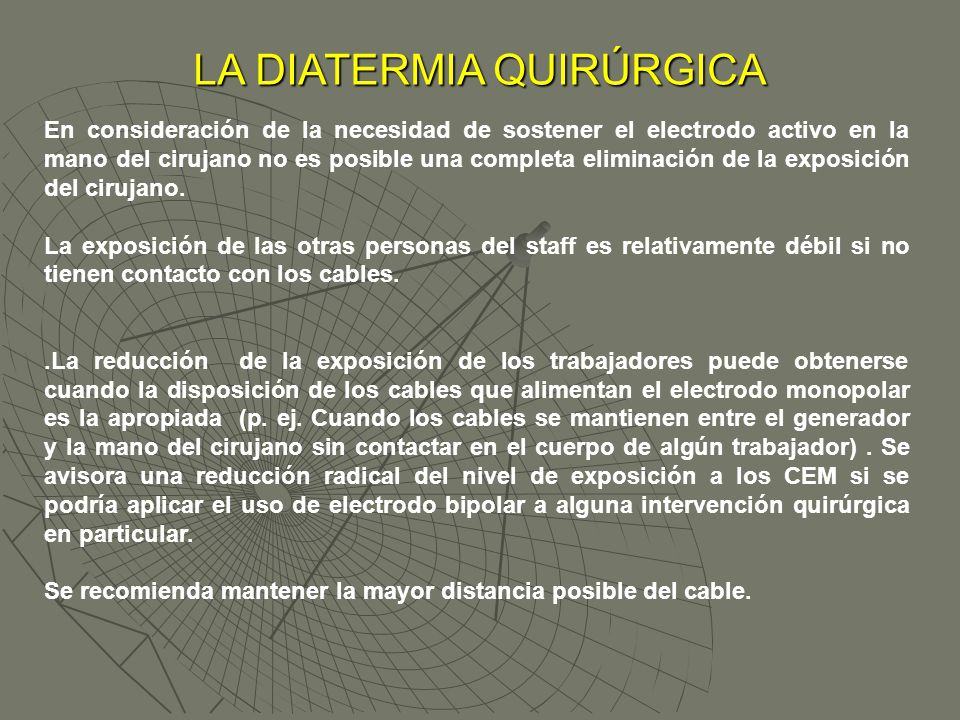 LA DIATERMIA QUIRÚRGICA En consideración de la necesidad de sostener el electrodo activo en la mano del cirujano no es posible una completa eliminació
